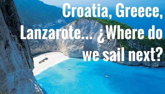 Croatia, Greece, Lanzarote... ¿Where do we sail-